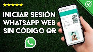 Cómo Utilizar o Iniciar Sesión en WhatsApp Web sin Escanear el Código QR