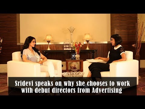 Sridevi speaks on why she chooses to work with debut directors from Advertising