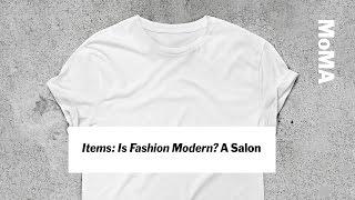 Items: Is Fashion Modern? | A Salon | MoMA LIVE