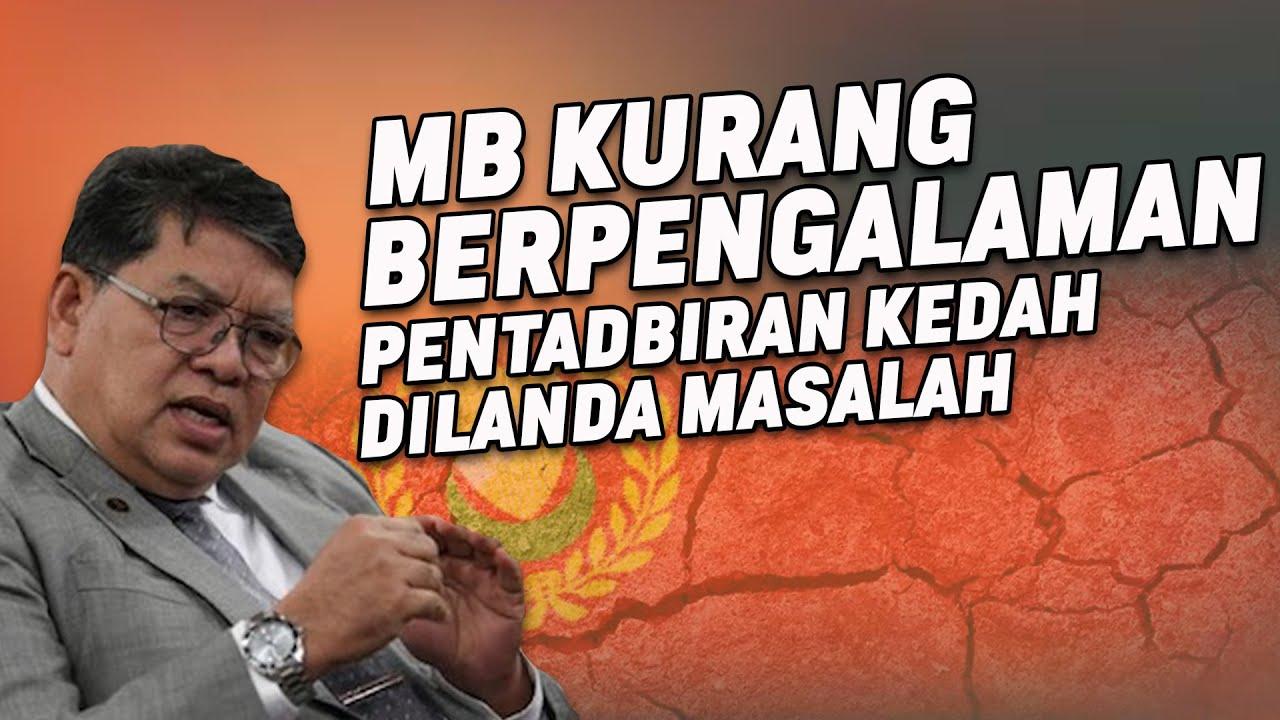 MB Kurang Berpengalaman, Pentadbiran Kedah Dilanda Masalah?