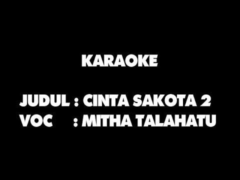 KARAOKE - CINTA SAKOTA 2 - MITHA TALAHATU