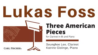 Lukas Foss Three American Pieces for Clarinet and Piano (Premiere Recording)