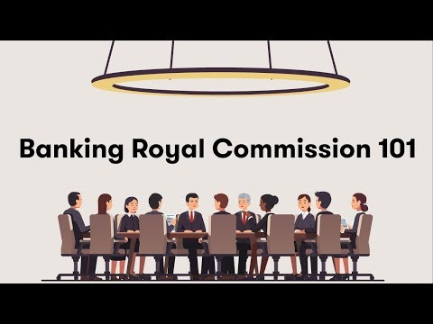 Banking Royal Commission 101