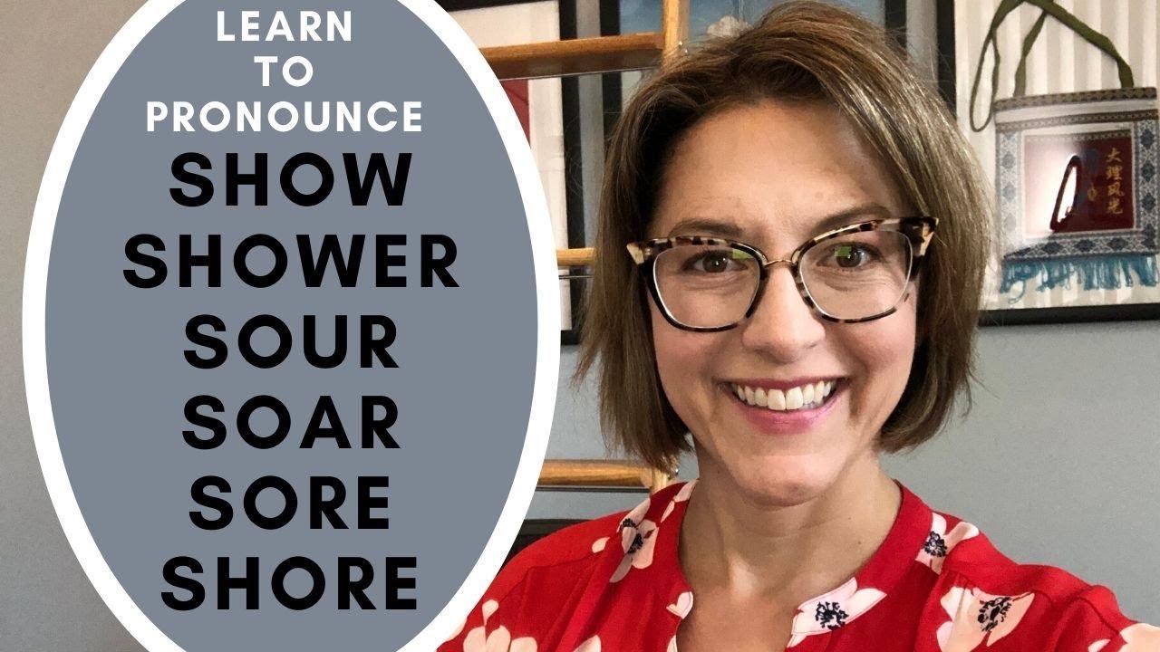 How to Pronounce SHOW, SHOWER, SOUR, SOAR, SORE, SHORE - American English  Pronunciation Lesson