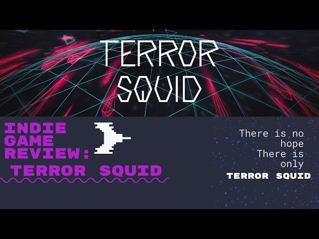Indie Game Review: Terror Squid ...There is no hope only Terror Squid!
