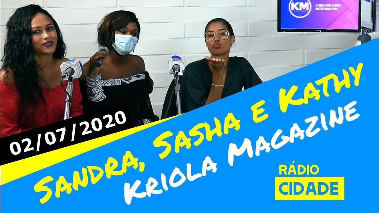 Sandra Alicia, Sasha Montez e Kathy Moeda falam sobre KRIOLA MAGAZINE - 02/07/2020