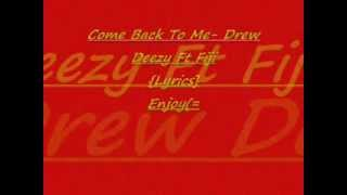 Come Back To Me-Drew Deezy Ft. Fiji {Lyrics}