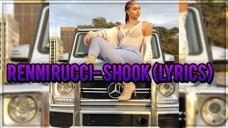Renni Rucci- Shook (lyrics)
