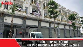 Thi công trọn gói nội thất nhà phố thương mại Shophouse Hà Đông (Hà Nội)