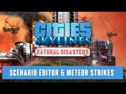 Cities Skylines - Natural Disasters - Scenario Editor & Meteor Strikes