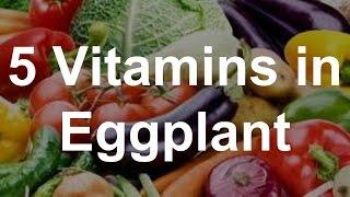 5 Vitamins in Eggplant - Health Benefits of Eggplant