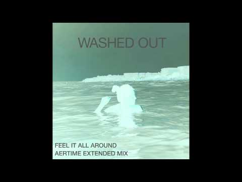 Washed Out - Feel It All Around (EXTENDED MIX BY AERTIME)