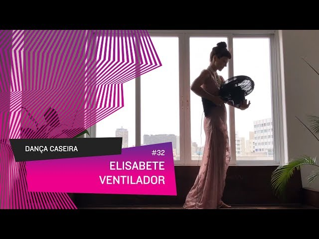 Dança Caseira: Elisabete (ep 32) - VENTILADOR