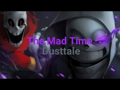 The Mad Time Under AU: Dusttale