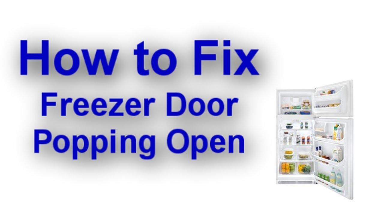 Freezer Door Pops Open When You Close The Refrigerator