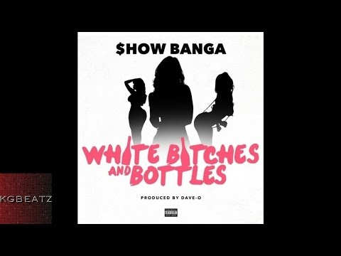 Show Banga - White Bitches And Bottles [Prod. By Dave-O] [New 2015]