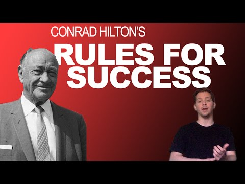 How Conrad Hilton Made His Money - 10 Rules for Success from the Founder of Hilton Hotels