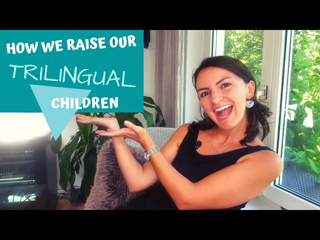 HOW DO WE RAISE OUR TRILINGUAL CHILDREN