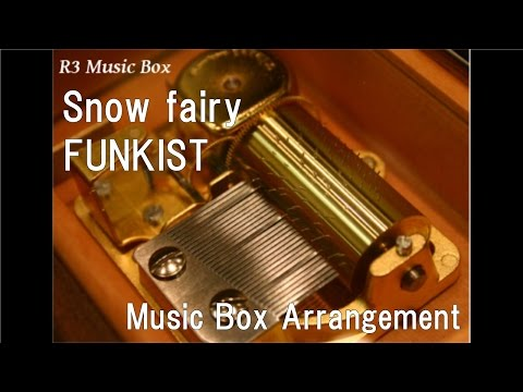 "Snow Fairy/FUNKIST [Music Box] (Anime ""FAIRY TAIL"" OP)"