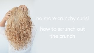How to Scrunch out the Crunch - SOTC - Curly hair tips!