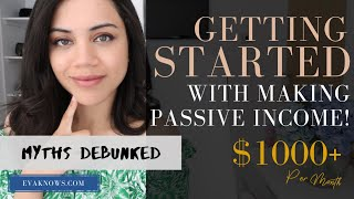 GETTING STARTED with Making PASSIVE INCOME (Myths Debunked) - $2,000+ Passive Income Each Month!