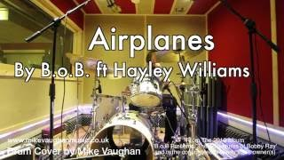 Video Airplanes by B.o.B ft Hayley Williams - Drum Cover by Mike Vaughan download MP3, 3GP, MP4, WEBM, AVI, FLV Juli 2018
