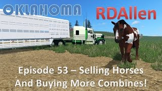 Farming Simulator 15 Oklahoma E53 - Selling Horses and Buying More Combines!