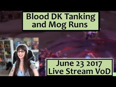 Blood DK Tanking and Mog Runs - June 23 Live Stream VoD