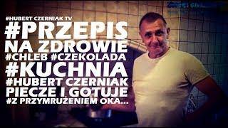 Hubert Czerniak TV #W kuchni #Przepis na zdrowie #Chleb #Czekolada #Naturalne składniki #Funny