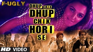 Dhup Chik Video Song | Fugly (2014)