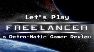 Retro-Matic Gamer: Let's Play Freelancer (PC)