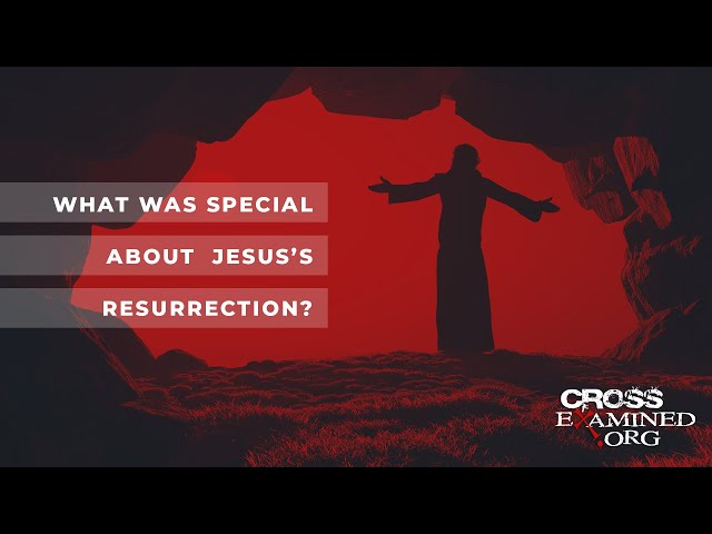 What was special about Jesus's Resurrection?