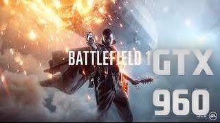 Battlefield 1 GTX 960 G1 4GB OC | Intel i7 3770k 3.9GHz 1080p||1440p ULTRA SETTINGS