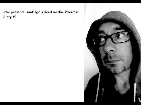 santiago's dead media: Exercise diary #1