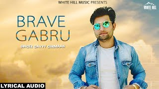 Brave Gabru (Lyrical Audio) Gavvy Gurmaan | White Hill Music | New Punjabi Song 2018