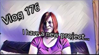 Vlog 176: I have a new project