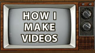 How I Make YouTube Videos