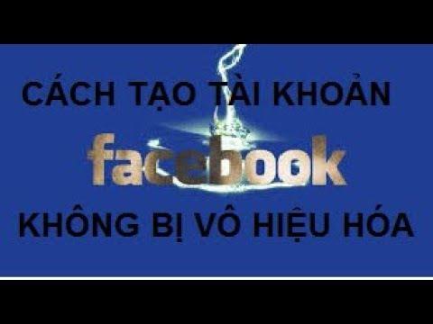 cách bảo vệ tài khoản facebook không bị hack - Cách tạo tài khoản Facebook không bị vô hiệu hóa