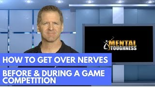 How To Get Over Nerves Before & During A Game Competition