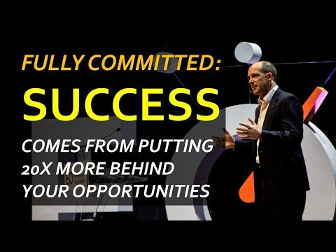 Fully Committed: Success comes from Putting 20x More behind your Opportunities