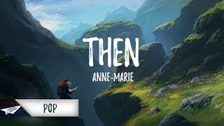Anne-Marie - Then (Lyrics / Lyrics Video)