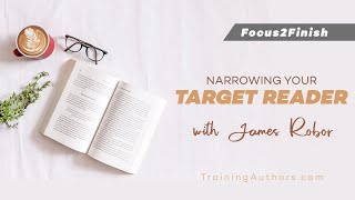Focus2Finish Session: Narrowing Your Target Reader with James Robor