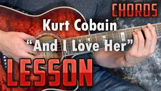 Kurt Cobain-And I Love Her-Easy Acoustic Guitar Lesson-Tutorial-How to Play-Chords-Nirvana-Beatles