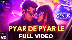 Pyar De Pyar Le Full Video - Genius | Utkarsh & Nawaz | Himesh | Dev Negi, Ikka, Iulia
