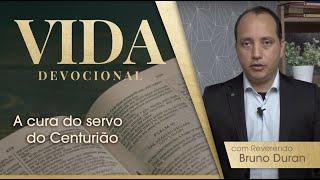 A cura do servo do Centurião | Vida Devocional | Rev. Bruno Duran | IPP TV