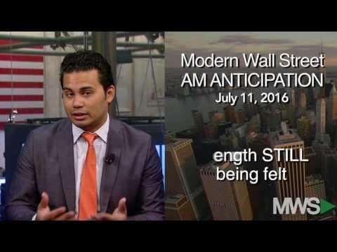 Modern Wall Street AM Anticipation: July 11, 2016