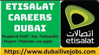 Dubai Etisalat Careers OPEN NOW, Apply Now For Latest Etisalat Careers in Dubai,