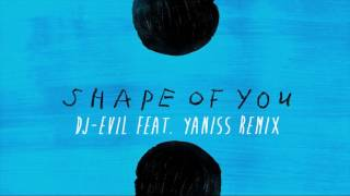 Ed Sheeran - Shape Of You (Dj-EviL feat. Yaniss Remix)