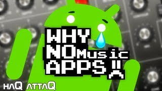 WHY no MUSIC production APPS for ANDROID !? │ Here's the answer ! - haQ attaQ