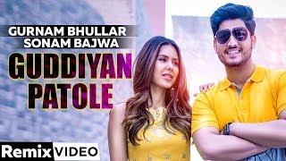 Guddiyan Patole (Remix) | Gurnam Bhullar | Sonam Bajwa | Dj KSR | Latest Remix Songs 2019